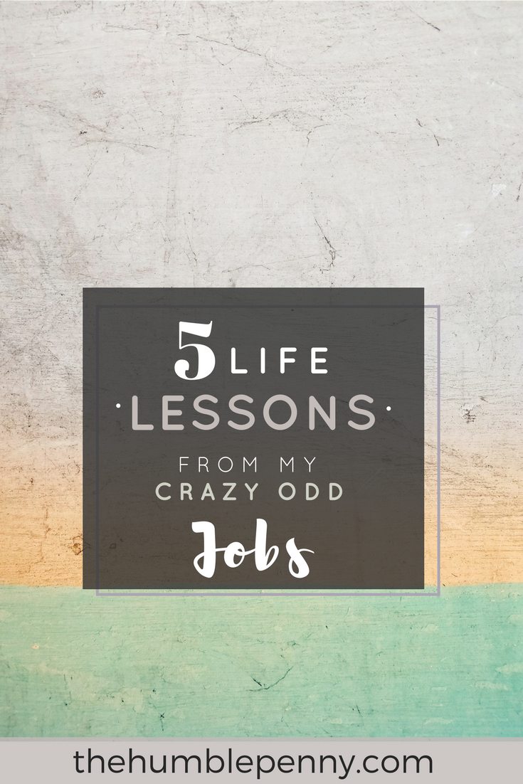 5 Life Lessons From My Crazy Odd Jobs