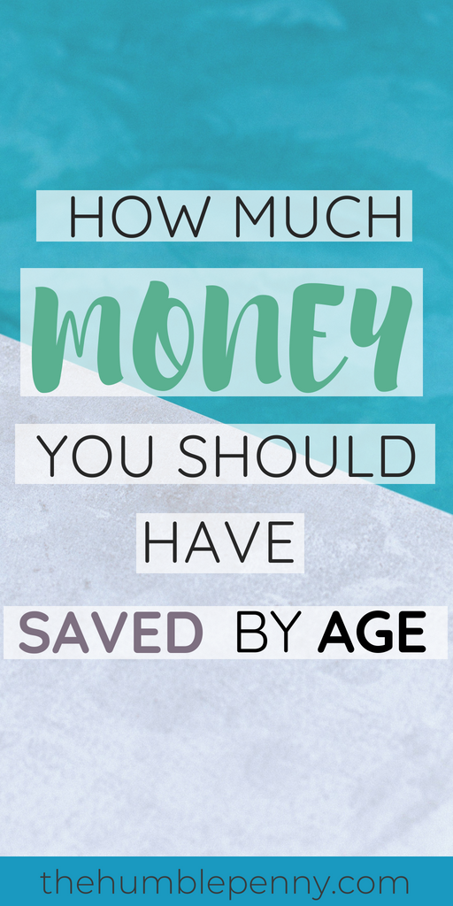 4383b4f81c0 How Much Money You Should Have Saved by Age - The Humble Penny