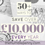 50+ Ways To Save Over £10,000 Every Year