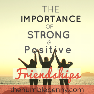 The Importance of Strong And Positive Friendships