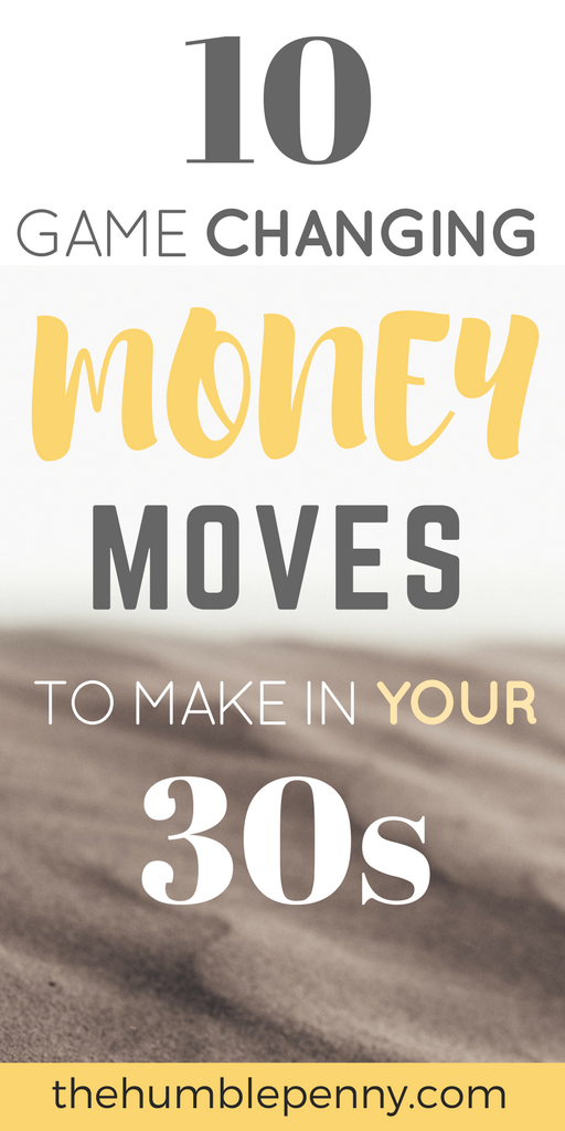 Your 30s are your golden years! It's a time to be Fearless. The financial decisions you make at this stage of life are Game Changing and could either lead to you working longer into retirement or becoming Financially Independent and with the option of Early Retirement. These 10 moves will transform your 30s and your future life if you model them and stay true to your Life design and plan. #Money #30s #SavingsRate #Savings #FinancialIndependence #FinancialFreedom #FI #FIRE #FIOR #Sidehustle #takerisk #assets #thehumblepenny #masteryourmoney #moneywise #debt #debtfree #fearless #failfast