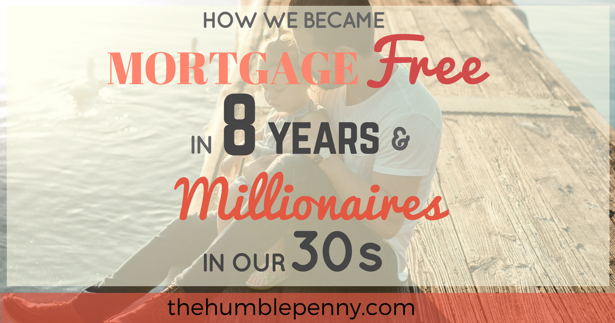How We Became Mortgage Free In 8 Years And Millionaires In Our 30s The Humble Penny