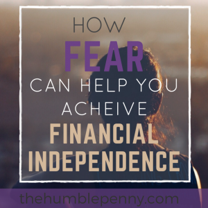 How Fear Can Help You Achieve Financial Independence