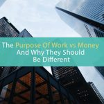The Purpose Of Work And The Role Of Money