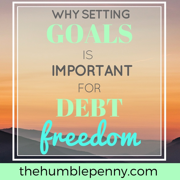 To Use C B Ft Why Setting Goals Is Important For Debt Freedom The Humble Penny