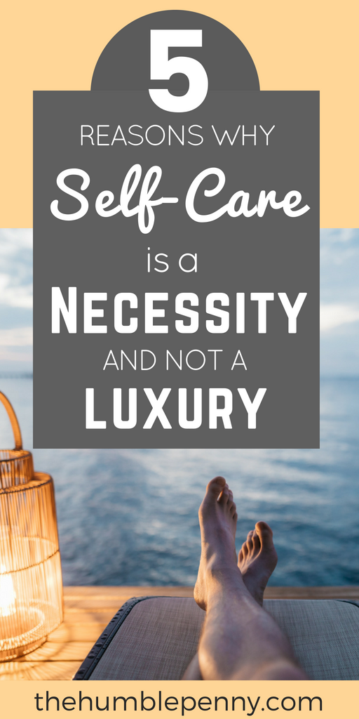 5 Reasons Why Self-care Is a Necessity and Not a Luxury