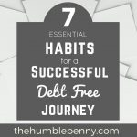 7 Essential Habits For A Successful Debt Free Journey