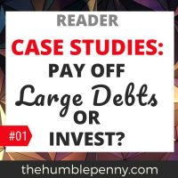 Reader Case Studies: Pay Off Large Debts Fast Or Invest