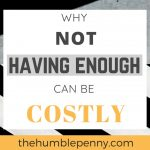 Why Not Having Enough Can Be Costly
