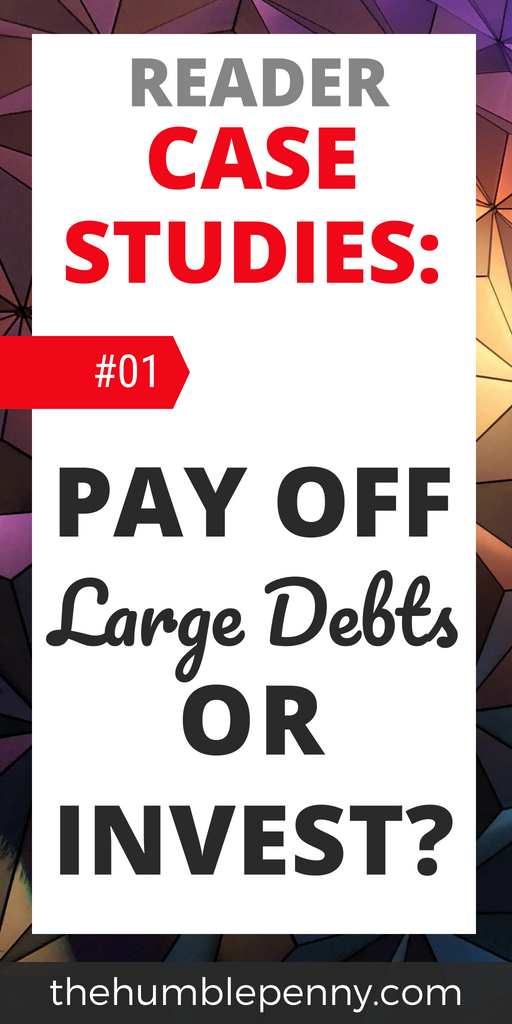 Reader Case Studies: Pay Off Large Debts Or Invest?