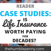 Reader Case Studies – Is Life Insurance Worth Paying For Decades?