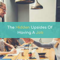 The Hidden Upsides Of Having A Job