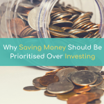 Why Saving Money Should Be Prioritised Over Investing