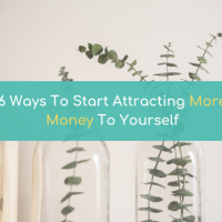 6 Ways To Start Attracting More Money To Yourself