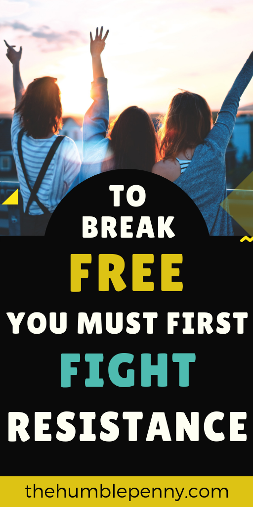 To Break Free, You Must First Fight Resistance