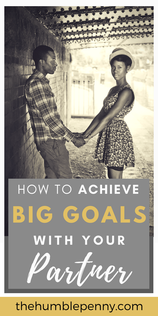 How To Achieve Big Goals With Your Partner