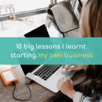 10 Big Lessons I Learned Starting My Own Business
