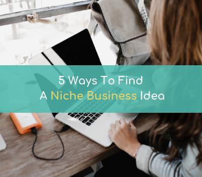 5 Ways To Find A Niche Business Idea