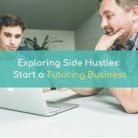 Exploring Side Hustles: Start A Tutoring Business