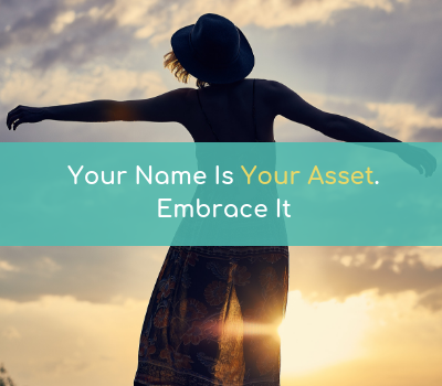 Your Name Is Your Asset. Embrace It