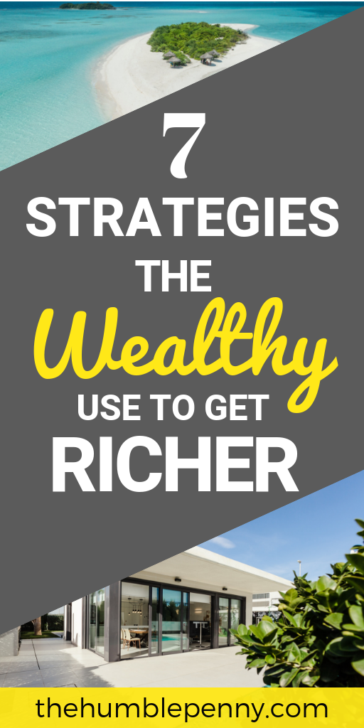 These 7 Strategies the Wealthy use to Get Richer can be Copied and Applied by You Too. The journey to Wealth Creation takes Time, Knowledge & a Mindset shift. You too can become wealthy IF you follow these strategies today! #wealth #rich #money #mindset #success #financialindependence #business