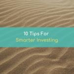10 Tips For Smarter Investing