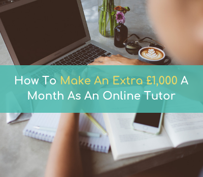 How To Make An Extra £1,000 A Month As An Online Tutor
