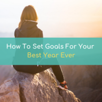 How To Set Goals For Your Best Year Ever