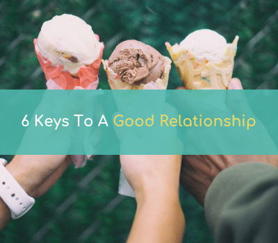 6 Keys To A Good Relationship