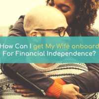 How can I get my wife onboard for Financial Independence?