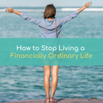 How To Stop Living A Financially Ordinary Life