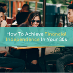 How To Become Financially Independent In Your 30s
