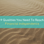 9 Qualities You Need To Reach Financial Independence