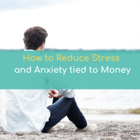 How to reduce stress and anxiety tied to money
