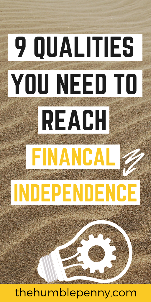 These are the 9 Qualities you NEED to reach Financial Independence. They\'re a common thread across more than 12 people (Women & Men) I have interviewed who became Financially Independent! #financialindependence #financialfreedom #FIRE #personalfinance #money #wealth #presonaldevelopment