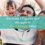READER CASE STUDIES: Six Figures & Struggling to Save Money