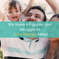 We make six figures and struggle to save money