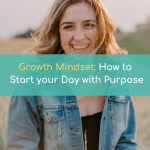 Growth Mindset: How to Start Your Day With Purpose