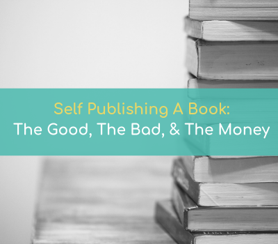 self-publishing a book: The Good, The Bad, and The Money.