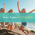 How To Save Money: How I Saved My First £100,000