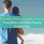 Common Parenting Behaviours That Affect A Child's Future Financially