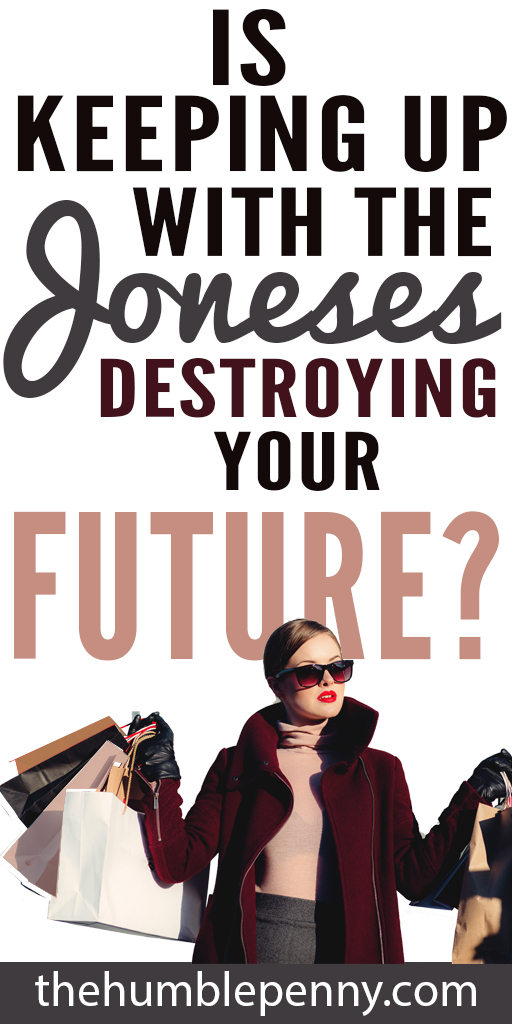 Is keeping up with the joneses destroying your future?