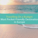 Travelling On a Budget: 5 Most Pocket-Friendly Europe Destinations