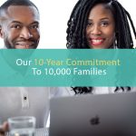 Our 10-Year Commitment to 10,000 Families
