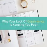 Why Your Lack of Consistency Is Keeping You Poor