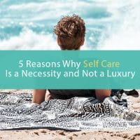 5 reasons why self care is a necessity and not a luxury