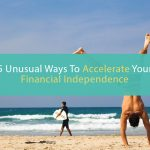 5 Unusual Ways To Accelerate Your Financial Independence