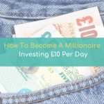 How To Become A MILLIONAIRE Investing £10 PER DAY!