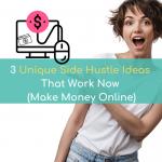 3 UNIQUE Side Hustle Ideas That Work Now (Make Money Online)