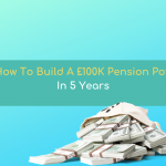 How to Build a £100K UK Pension Pot in 5 Years